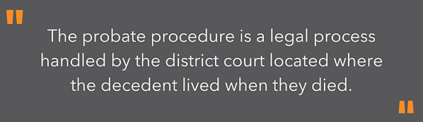highlighted text - the probate procedure is a legal process handled by the district court located where the decedent lived when they died.