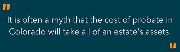 highlighted text - it is often a myth that the cost of probate in Colorado will take all of an estates assets